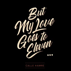 Calle Hamre - But My Love Goes To Eleven - LP
