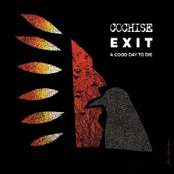 Cochise - Exit A Good Day To Die - CD DIGIPAK