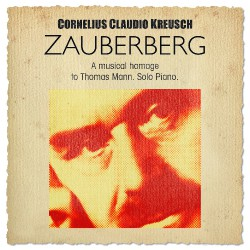 Cornelius Claudio Kreusch - Zauberberg - A Musical Homage To Thomas Mann - DOUBLE CD DIGIFILE