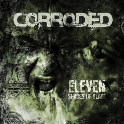 Corroded - Eleven Shades Of Black - CD