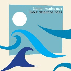 Daniel Haaksman - Black Atlantica Edits - CD DIGIPAK