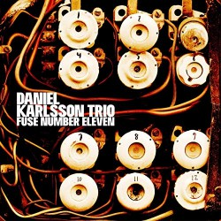 Daniel Karlsson Trio - Fuse Number Eleven - CD DIGISLEEVE