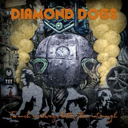 Diamond Dogs - Too Much Is Always Better Than Not Enough - CD