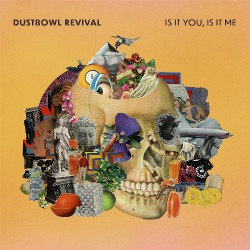 Dustbowl Revival - Is It You, Is It Me - CD DIGISLEEVE