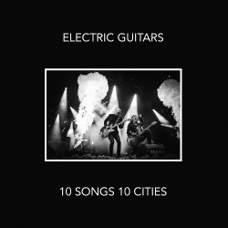 Electric Guitars - 10 Songs 10 Cities - CD