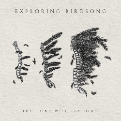 Exploring Birdsong - The Thing With Feathers - CD EP