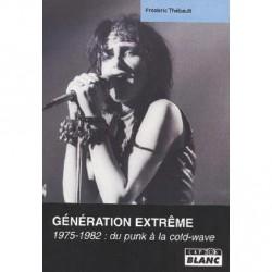 Frédéric Thébault - Génération Extrême 1975-1982 du punk à la cold wave - BOOK