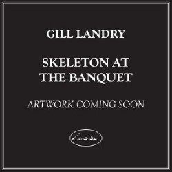 Gill Landry - Skeleton At The Banquet - LP