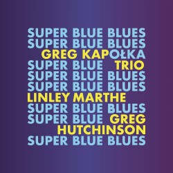Greg Kapolka Trio - Super Blue Blues - CD SUPER JEWEL