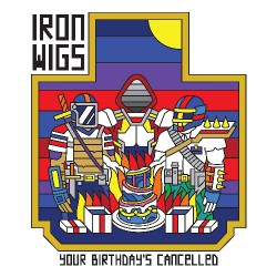 Iron Wigs - Your Birthday's Cancelled - LP