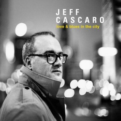 Jeff Cascaro - Love & Blues In The City - CD DIGIPAK