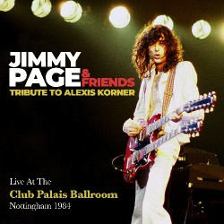 Jimmy Page And Friends - Tribute To Alexis Korner - Live At The Club Palais Ballroom Nottingham 1984 - DOUBLE CD