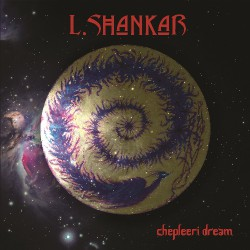 L Shankar - Chepleeri Dream - CD DIGIPAK