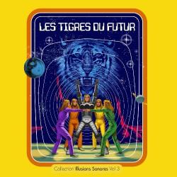 Les Tigres Du Futur - Collection Illusions Sonores Vol.3 - LP