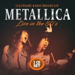 Metallica - Live In The 80's - DOUBLE CD