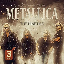 Metallica - The Nineties / Radio Broadcast - 3CD DIGISLEEVE