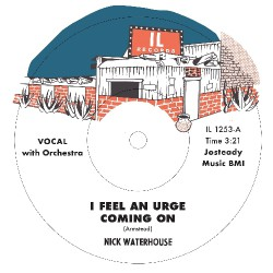 """Nick Waterhouse - I Feel An Urge Coming On - I'm Due (For A Heartache) - 7"""" vinyl"""