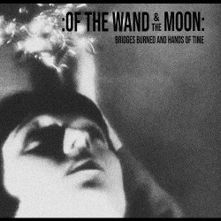 Of The Wand And The Moon - Bridges Burned And Hands Of Time - CD DIGISLEEVE