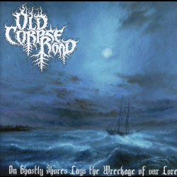 Old Corpse Road - On Ghastly Shores Lays Wreckage - CD