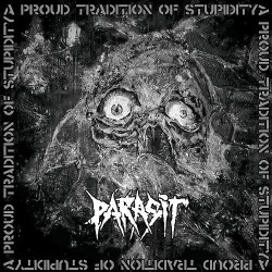 Parasit - A Proud Tradition Of Stupidity - CD