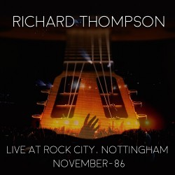 Richard Thompson - Live At Rock City Nottingham - November 1986 - DOUBLE CD