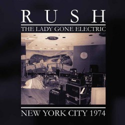 Rush - The Lady Gone Electric - Live NYC 1974 - DOUBLE LP Gatefold