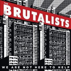 The Brutalists - We Are Not Here To Help - LP