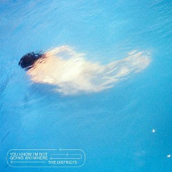 The Districts - You Know I'm Not Going Anywhere - LP COLOURED