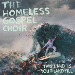 The Homeless Gospel Choir - This Land Is Your Landfill - CD DIGISLEEVE