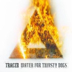 Tracer - Water For Thirsty Dogs - CD DIGIPAK