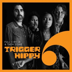 Trigger Hippy - Full Circle And Then Some - CD DIGISLEEVE