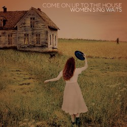 Various Artists - Come On Up To The House – Women Sing Waits - DOUBLE LP