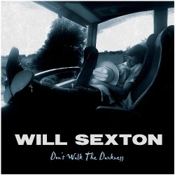 Will Sexton - Don't Walk The Darkness - CD DIGISLEEVE